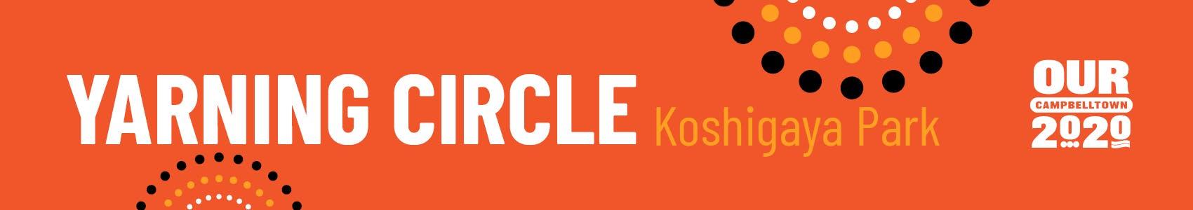 Orange back ground with text that says Yarning Circle Koshigaya Park