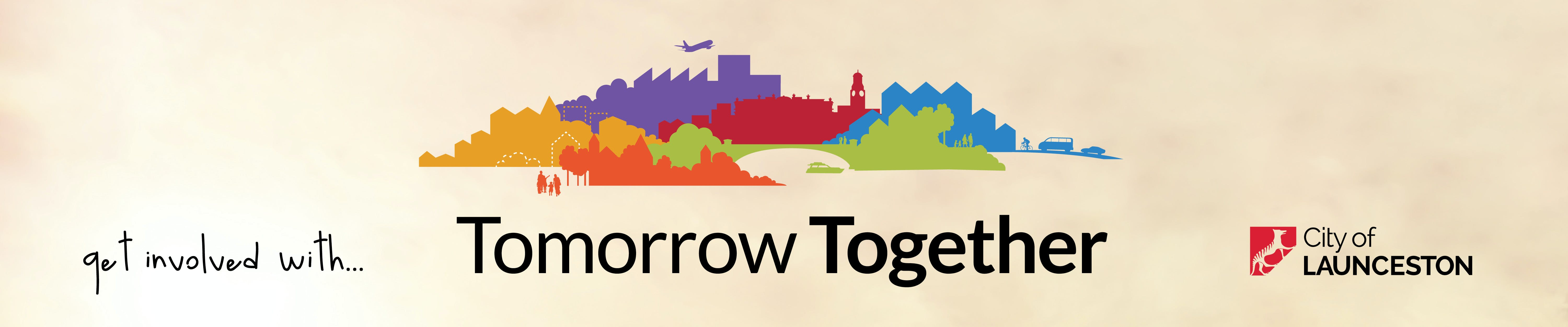 Get involved with Tomorrow Together and the City of Launceston.