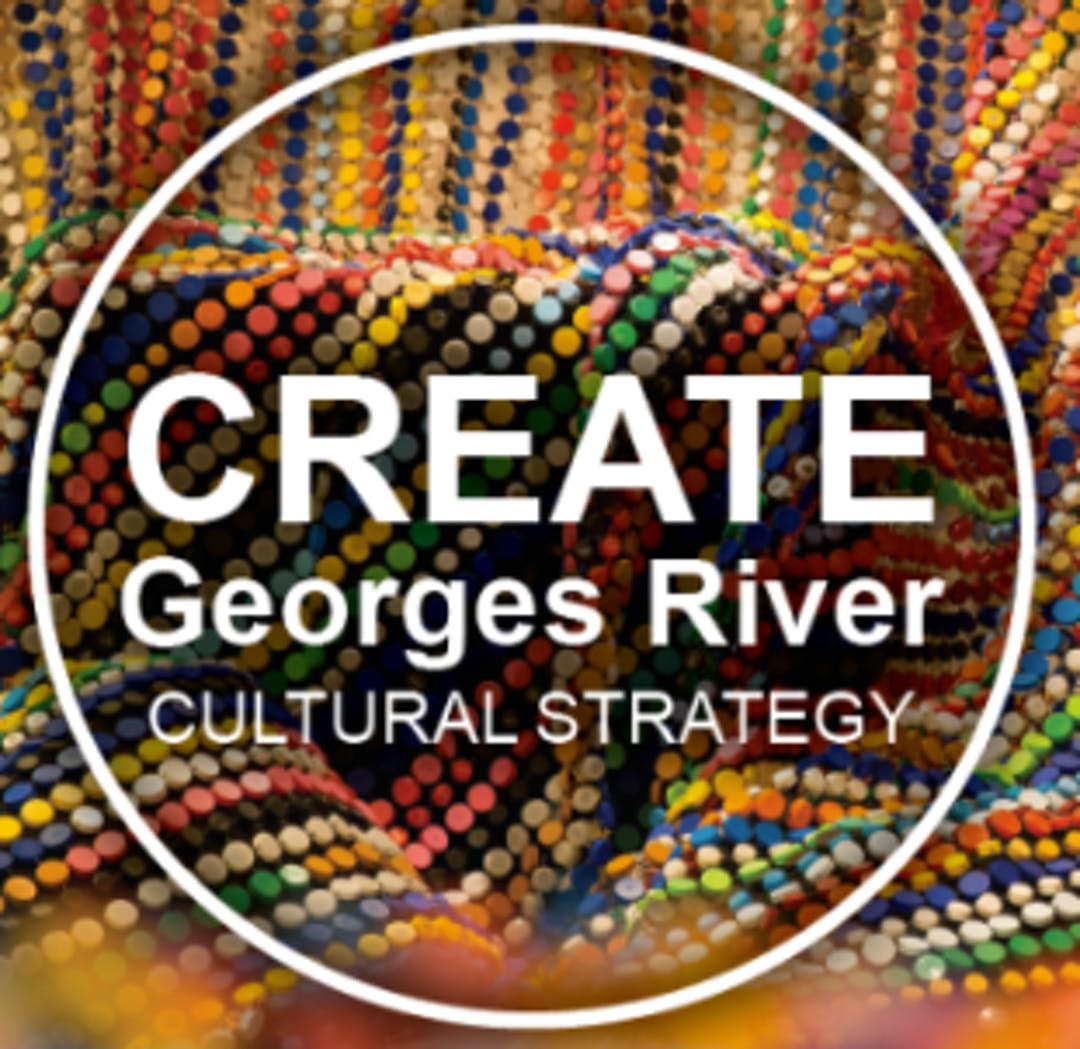 The Create Georges River Cultural Strategy will provide a strategic focus for Council to deliver on its commitment to developing and supporting arts and culture in the area.
