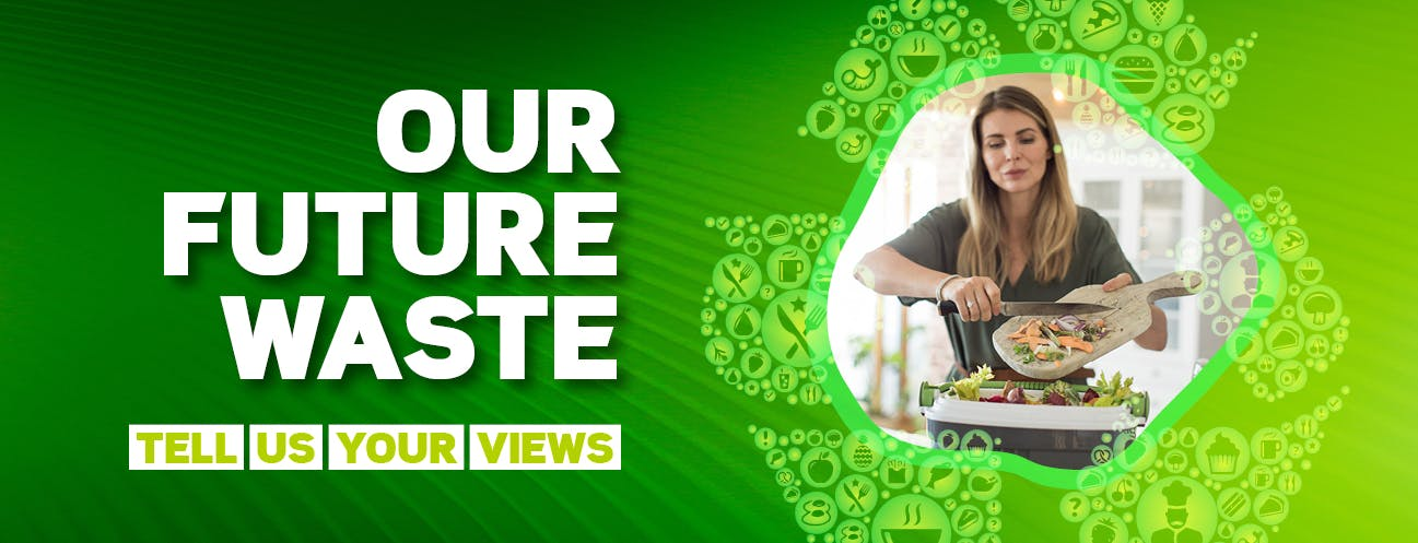 Tell us your views on our future waste