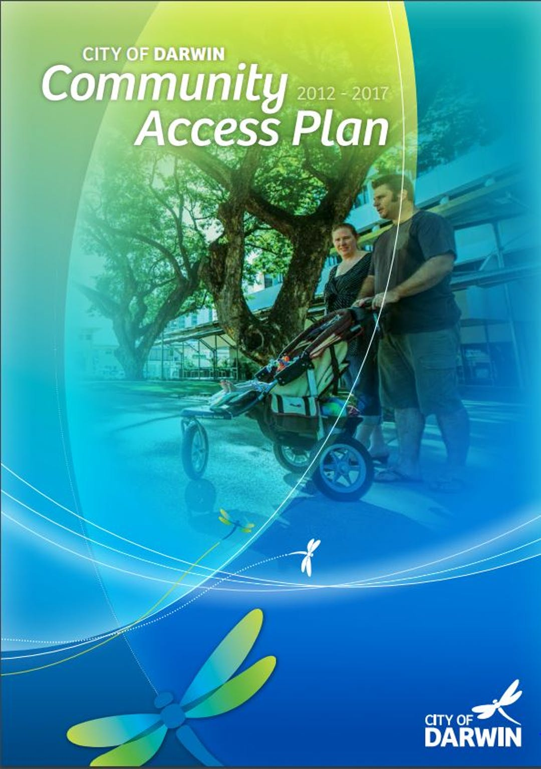 "The image is the cover page of the existing Access Plan. The text reads ""City of Darwin Community Access Plan, 2012 -2017"" The City of Darwin dragonfly logo is placed over a photo of man and a woman pushing a pram in Raintree Park Darwin."