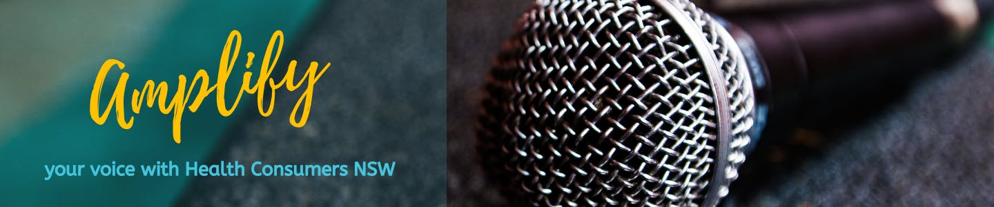 """""""Amplify your voice with Health Consumers NSW"""" banner with close up photo of a hand held microphone"""